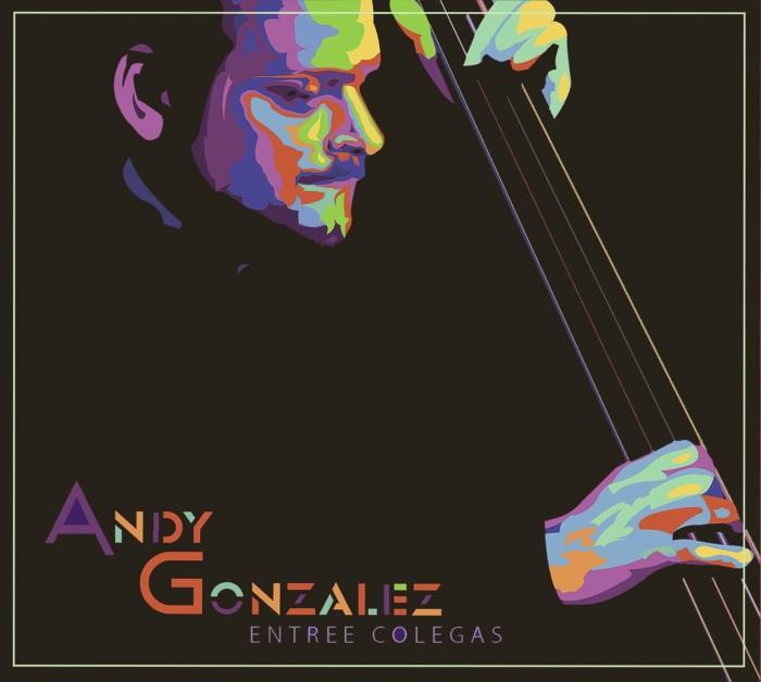 Andy Gonzalez Entre Colegas Cover 1 | JazzDeLaPena