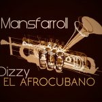 Mansfarroll-_-Dizzy-EL-Afrocubano_–1024×722